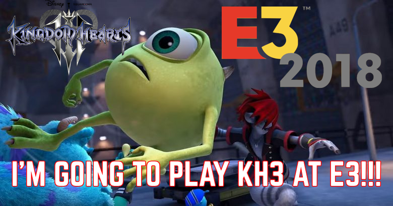 I GET TO PLAY KINGDOM HEARTS 3 AT E3 2018!!!